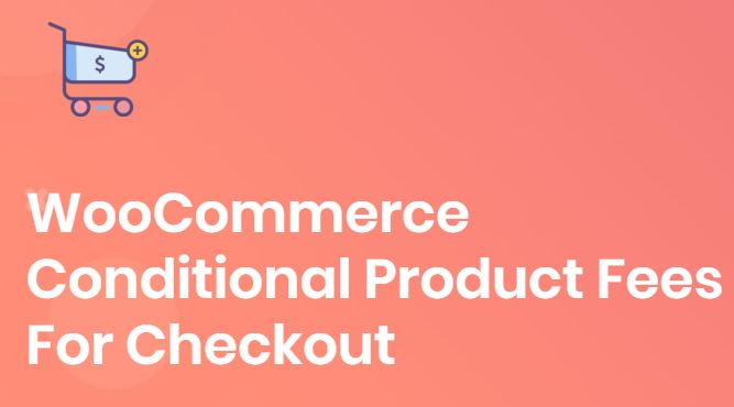 Plugin - WooCommerce Conditional Product Fees for Checkout